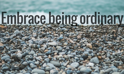 embrace being ordinary