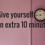 Give yourself an extra 10 minutes